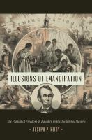 Illusions of emancipation : the pursuit of freedom and equality in the twilight of slavery /