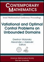 Variational and optimal control problems on unbounded domains [electronic resource] : a workshop in memory of Arie Leizarowitz, January 9-12, 2012, Technion, Haifa, Israel