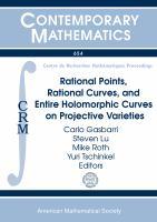 Rational points, rational curves, and entire holomorphic curves on projective varieties [electronic resource] : CRM short thematic program, June 3-28, 2013, Centre de Recherches             Mathematiques, Universite de Montreal, Quebec, Canada