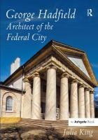 George Hadfield : Architect of the Federal City
