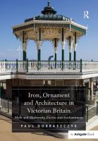 Iron, ornament and architecture in Victorian Britain : myth and modernity, excess and enchantment