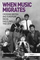 When music migrates : crossing British and European racial faultlines, 1945-2010