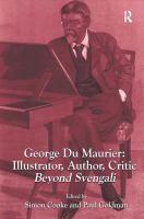George du Maurier : illustrator, author, critic : beyond Svengali