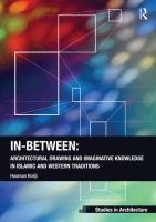 In-between : architectural drawing and imaginative knowledge in Islamic and Western traditions