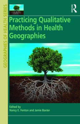 Book cover for Practicing qualitative methods in health geographies [electronic resource] / edited by Nancy E. Fenton and Jamie Baxter
