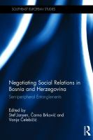 Negotiating social relations in Bosnia and Herzegovina : semiperipheral entanglements /