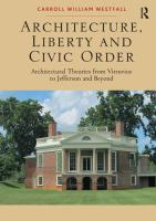 Architecture, liberty and civic order : architectural theories from Vitruvius to Jefferson and beyond