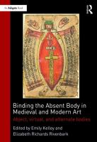 Binding the absent body in medieval and modern art : abject, virtual, and alternate bodies
