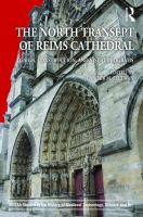 The north transept of Reims Cathedral : design, construction, and visual programs