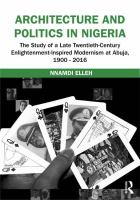 Architecture and politics in Nigeria : the study of a late twentieth-century Enlightenment-inspired modernism at Abuja, 1900-2016