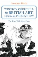 Winston Churchill in British art, 1900 to the present day : the titan with many faces /