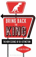 Bring back the king : the new science of de-extinction