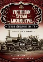 The Victorian steam locomotive [electronic resource] : its design and development 1804-1897