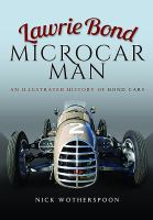 Lawrie Bond Microcar Man  : an illustrated history of Bond Cars cover image