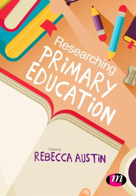 Book cover for Researching primary education / edited by Rebecca Austin