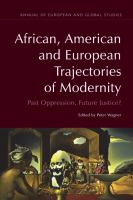 African, American and European trajectories of modernity past oppression, future justice?