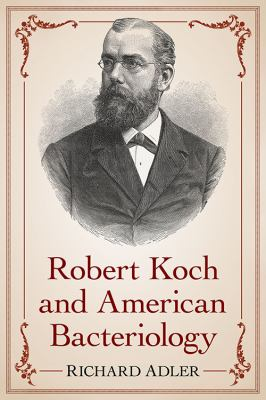 Book cover for Robert Koch and American bacteriology / Richard Adler