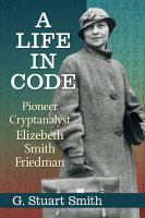 Life in code : pioneer cryptanalyst Elizebeth Smith Friedman /