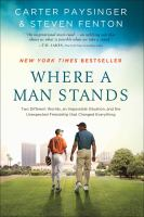 Where a man stands : two different worlds, an impossible situation, and the unexpected friendship that changed everything