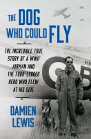 The dog who could fly : the incredible true story of a WWII airman and the four-legged hero who flew at his side