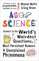 AsapSCIENCE : answers to the world's weirdest questions, most persistent rumors, and unexplained phenomena