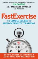 FastExerciseThe Simple Secret of High-intensity Trainingby Michael Mosley