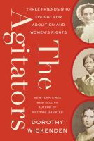 Title: The agitators : three friends who fought for abolition and women's rights Author:Wickenden, Dorothy