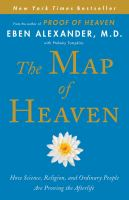 The map of heaven : how science, religion, and ordinary people are proving the afterlife