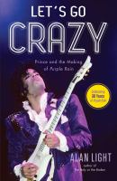 Let's go crazy : Prince and the making of Purple rain