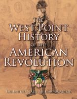 The West Point History of the American Revolution: The United States Military Academy
