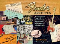 The Fender archives : a scrapbook of artifacts, treasures, and inside information