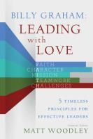 Billy Graham : leading with love : 5 timeless principles for effective leaders