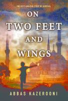 On two feet and wings : one boy's amazing story of survival