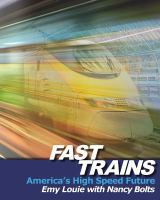 Fast trains : America's high speed future