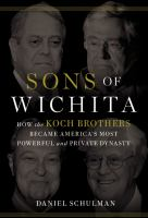 Sons of Wichita : how the Koch brothers became America's most powerful and private dynasty [sound recording]