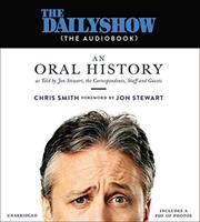 The Daily Show (the audiobook) : an oral history as told by Jon Stewart, the correspondents, staff and guests