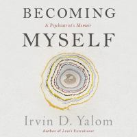 Becoming Myself: [a Psychiatrist's Memoir]