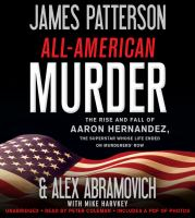 All-American Murder: [the Rise and Fall of Aaron Hernandez, the Superstar Whose Life Ended on Murderers' Row]