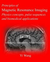 Principles of magnetic resonance imaging : physics concepts, pulse sequences, & biomedical applications