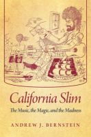 California Slim : the music, the magic, and the madness