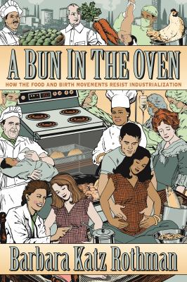 Book cover for A bun in the oven : how the food and birth movements resist industrialization / Barbara Katz Rothman