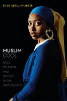 Muslim cool : race, religion, and hip hop in the United States /