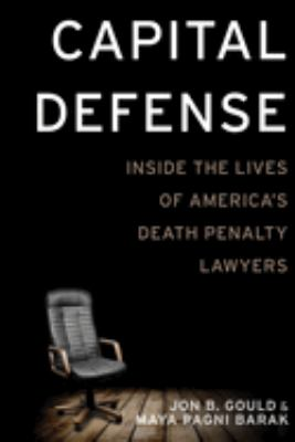 Book cover for Capital defense : inside the lives of America's death penalty lawyers / Jon B. Gould and Maya Pagni Barak