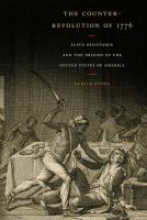 The counter-revolution of 1776 : slave resistance and the origins of the United States of America