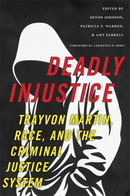 Book cover for Deadly injustice : Trayvon Martin, race, and the criminal justice system / edited by Devon Johnson, Patricia Y. Warren, and Amy Farrell &#59; with a foreword by Lawrence D. Bobo