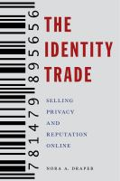 Identity trade : selling privacy and reputation online /