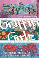 Graffiti grrlz : performing feminism in the hip hop diaspora /