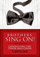 Brothers, sing on! : conducting the tenor-bass choir