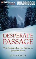 Desperate passage : the Donner Party's perilous journey West