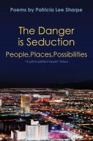 The danger is seduction : people, places, possibilities : poems